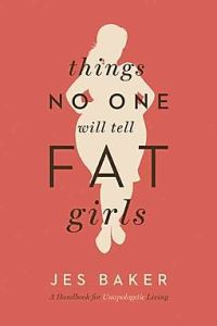 Things No One Will Tell Fat Girls by Jes M Baker_Half Price Books